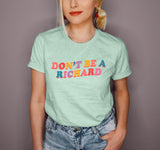 Heather mint shirt that says don't be a richard - HighCiti