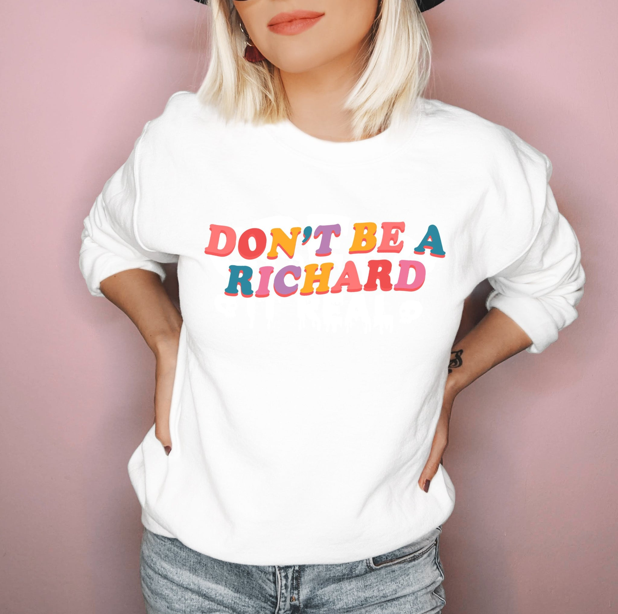 White sweatshirt saying don't be a richard - HighCiti