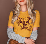 Honey shirt with retro flowers and text that says don't be scared to be a bitch - HighCiti