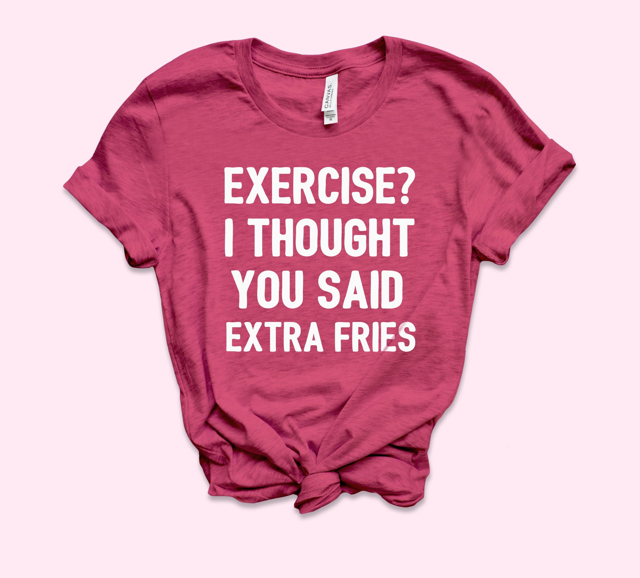 Exercise I Thought You Said Extra Fries Shirt