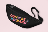 Black fanny pack that says don't be a richard - HighCiti