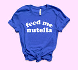 Feed Me Nutella Shirt