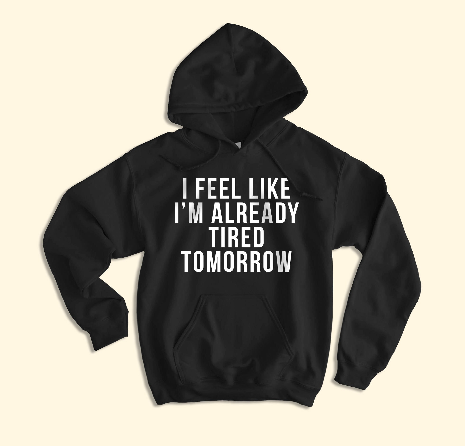 I Feel Like I'm Already Tired Hoodie