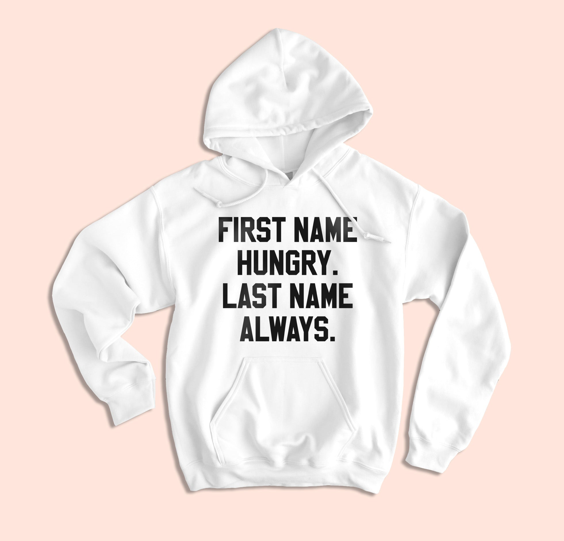 First Name Hungry Last Name Always Hoodie