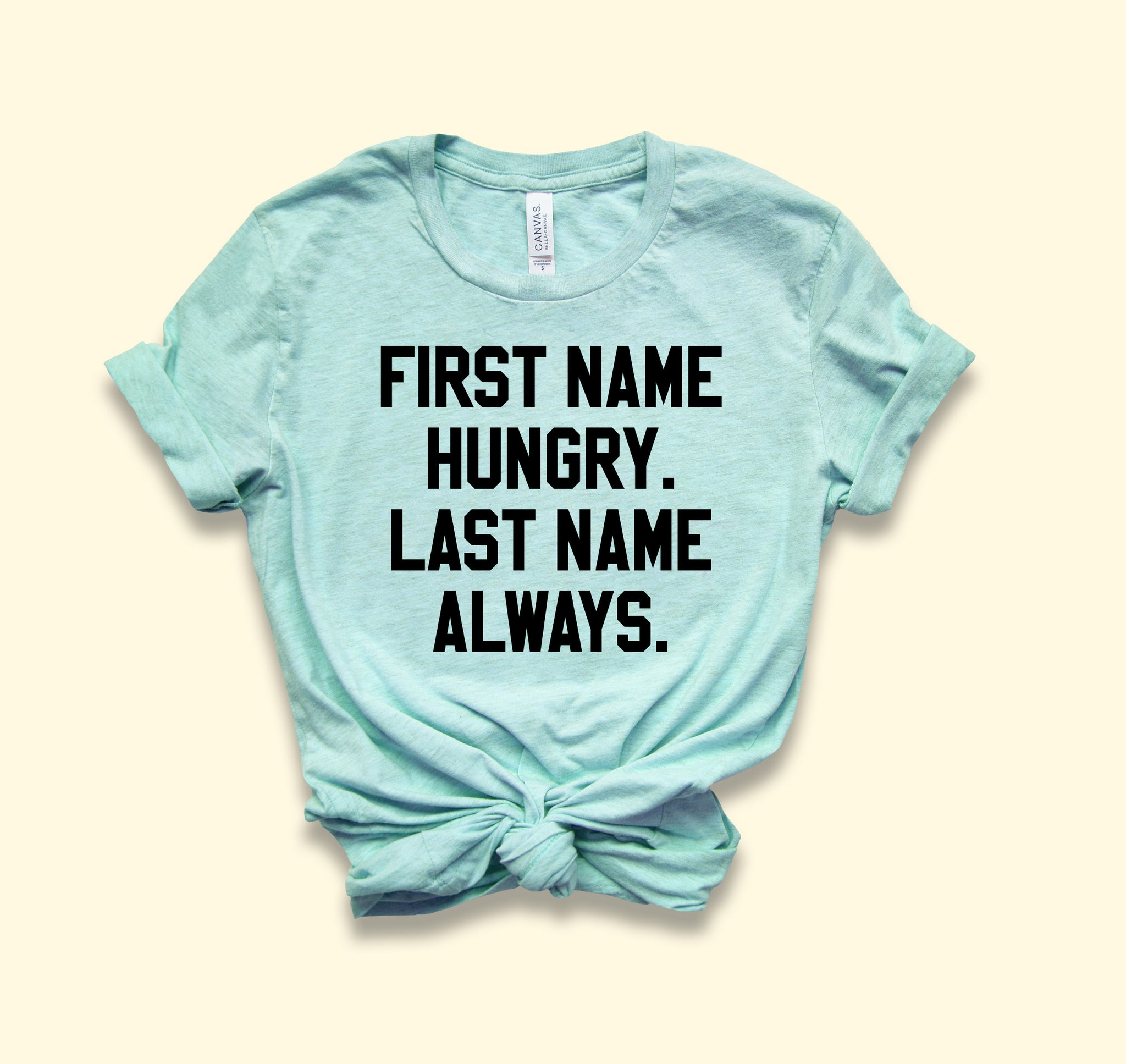 First Name Hungry Last Name Always Shirt