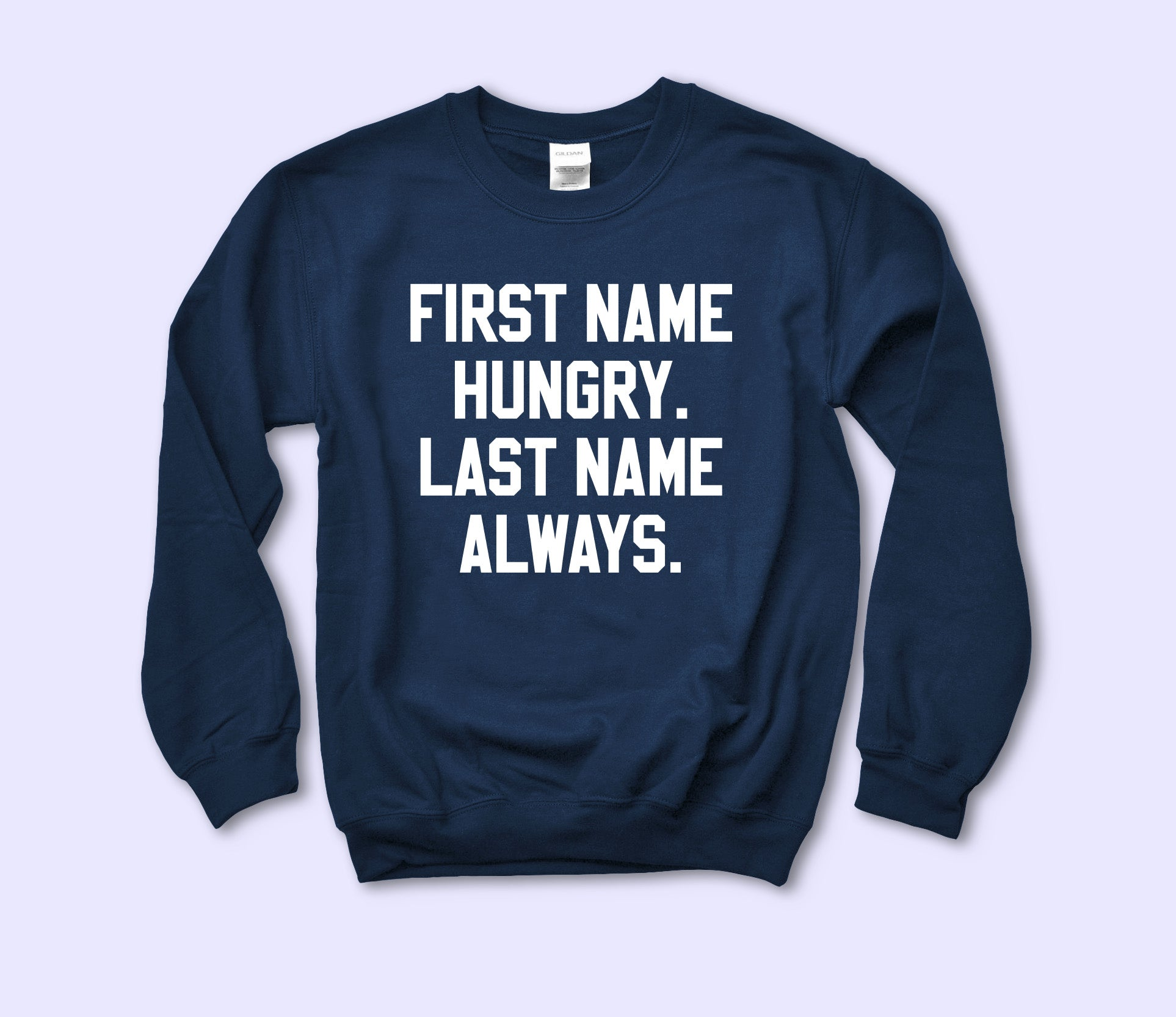 First Name Hungry Last Name Always Sweatshirt