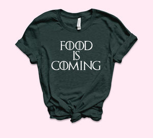 Food Is Coming Shirt