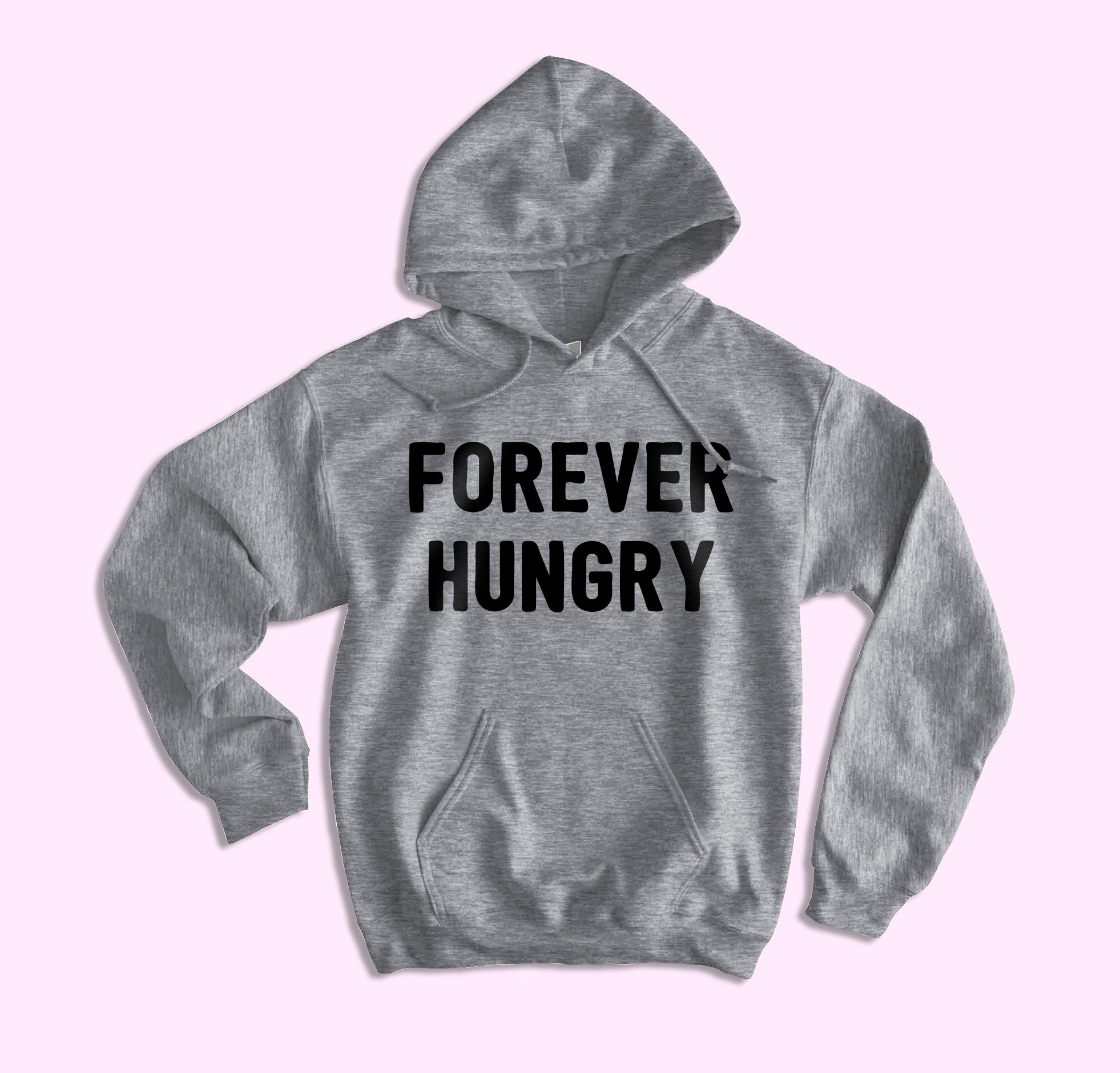 Forever Hungry Hoodie