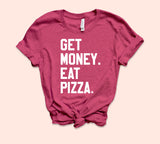 Get Money Eat Pizza Shirt