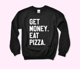 Get Money Eat Pizza Sweatshirt