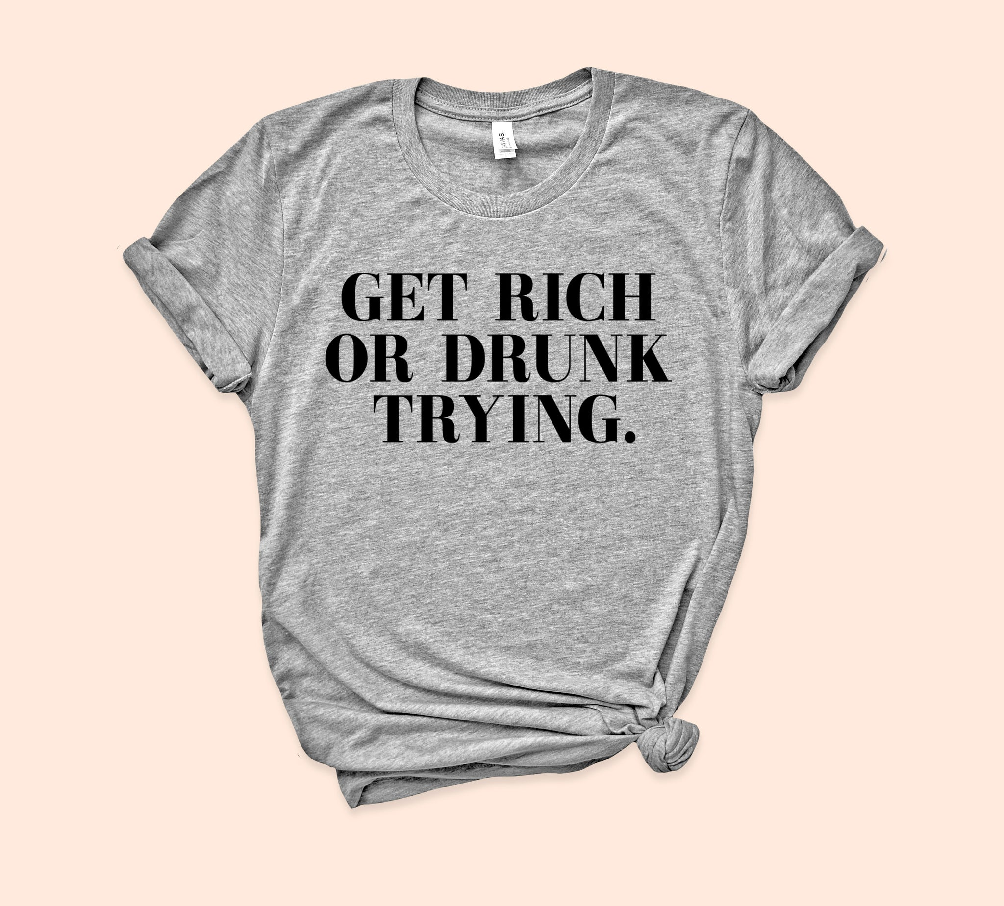 Get Rich Or Drunk Trying Shirt