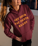 Get Your Fat Pants Ready Hoodie