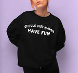Black sweatshirt saying ghouls just wanna have fun - HighCiti