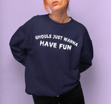 Ghouls Just Wanna Have Fun Sweatshirt