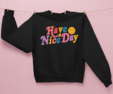 Have A Nice Day Sweatshirt