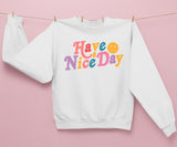 Have A Nice Day Sweatshirt - HighCiti