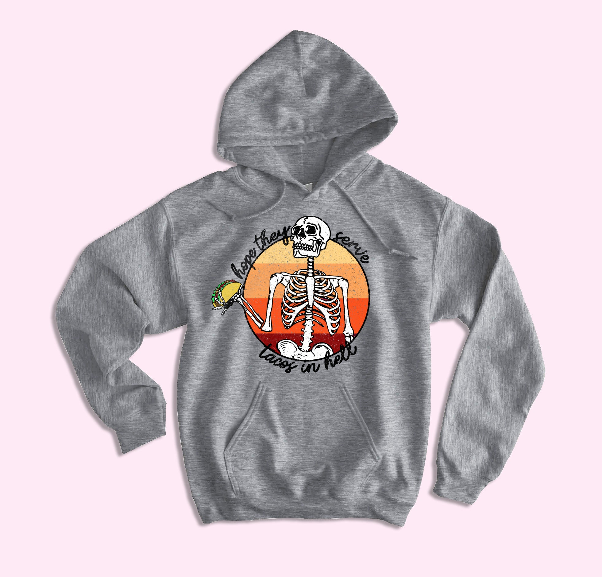 Hope They Serve Tacos In Hell Hoodie - HighCiti