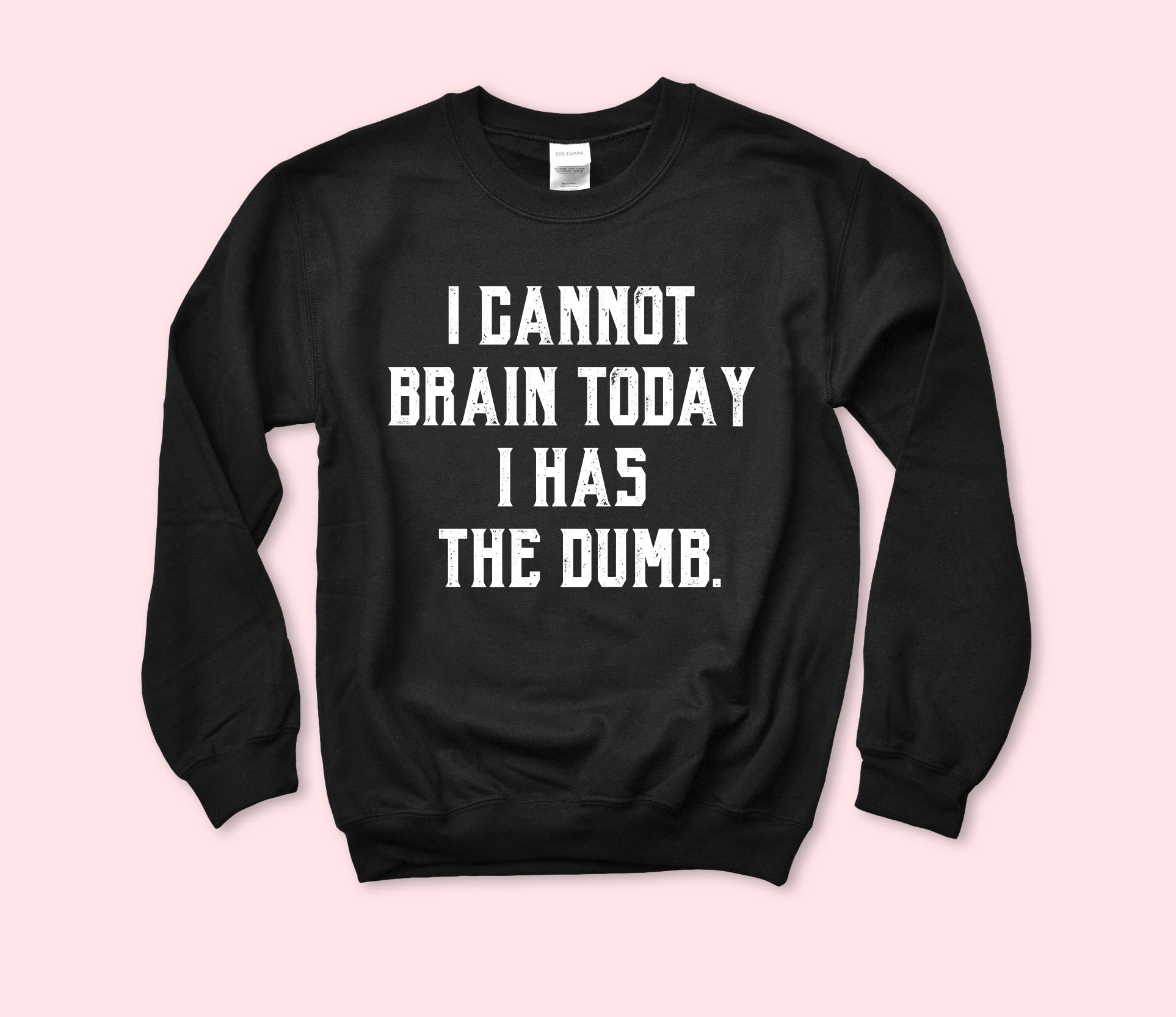 I Cannot Brain Today Sweatshirt