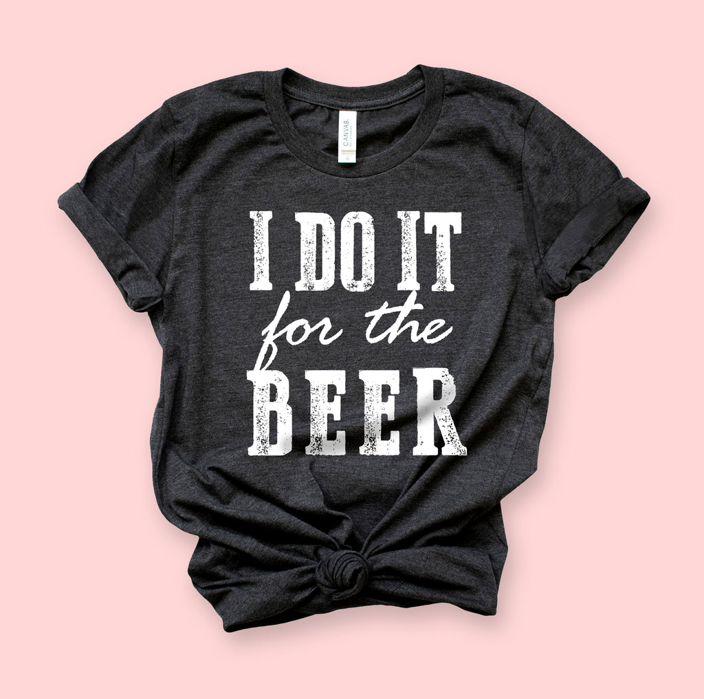 I Do It For The Beer Shirt - HighCiti