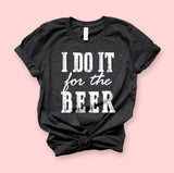 I Do It For The Beer Shirt