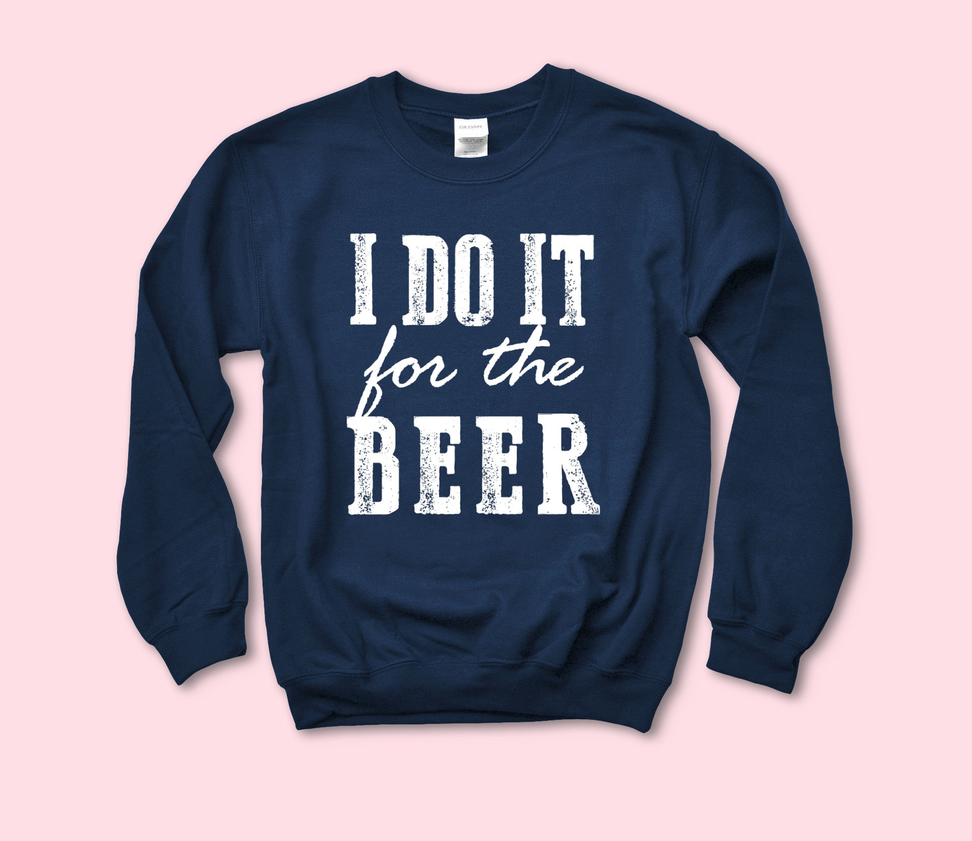I Do It For The Beer Sweatshirt