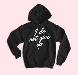 I Do Not Give Up Hoodie - HighCiti