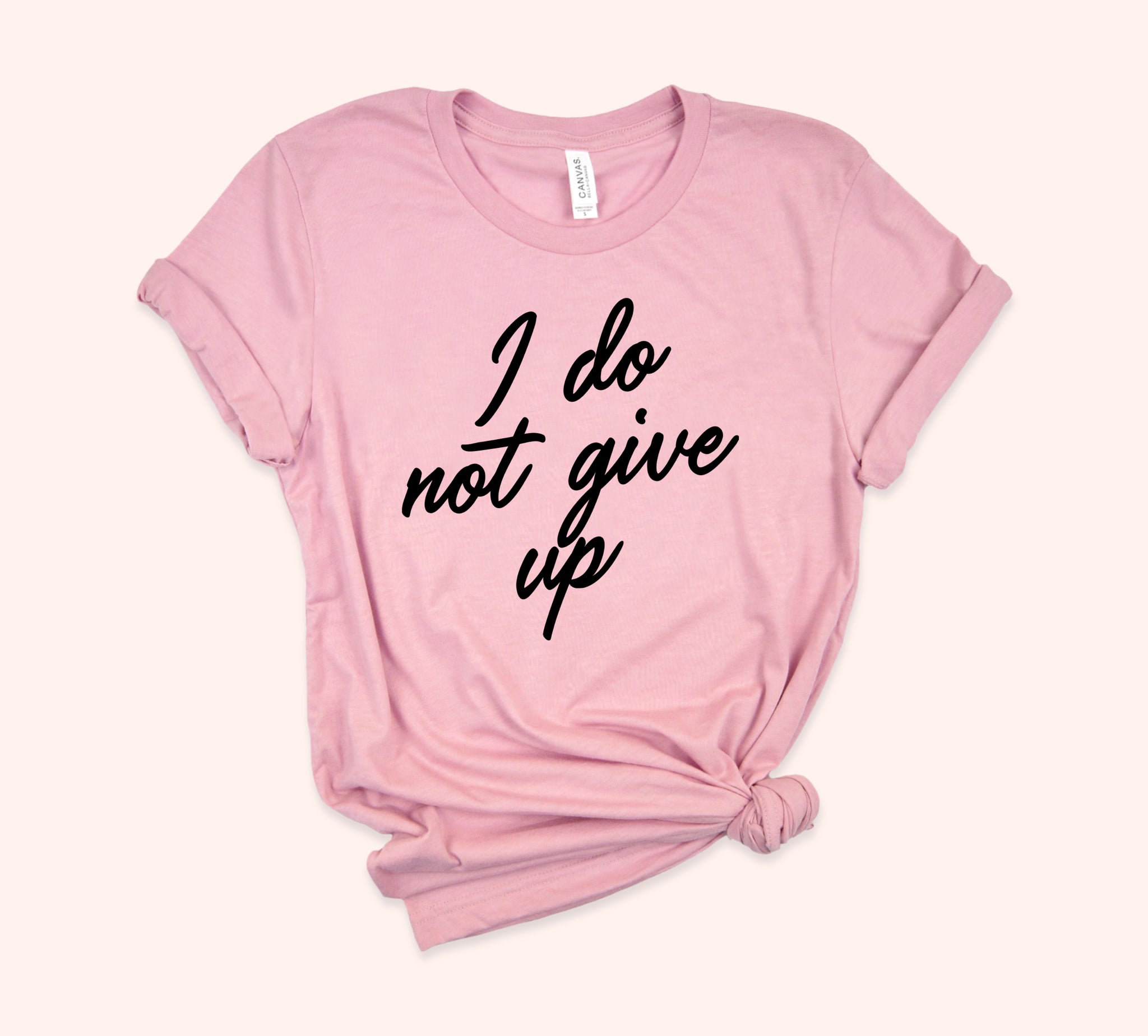 I Do Not Give Up Shirt