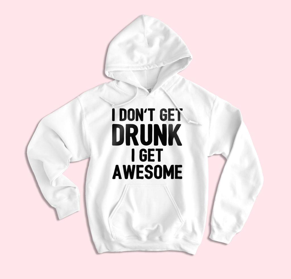 I Don't Get Drunk I Get Awesome Hoodie - HighCiti