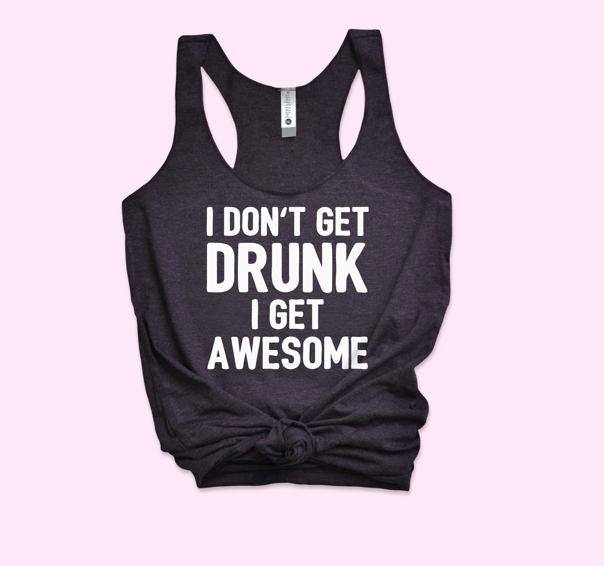 I Don't Get Drunk I Get Awesome Tank - HighCiti