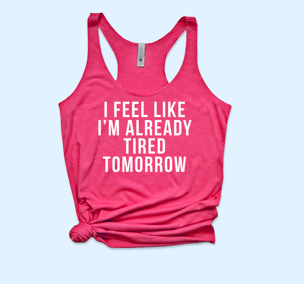 I'm Feel Like Already Tired Tomorrow Tank - HighCiti