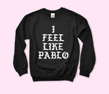 I Feel Like Pablo Sweatshirt