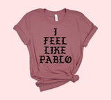 I Feel Like Pablo Shirt