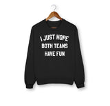 Black sweatshirt that says I just hope both teams have fun - HighCiti