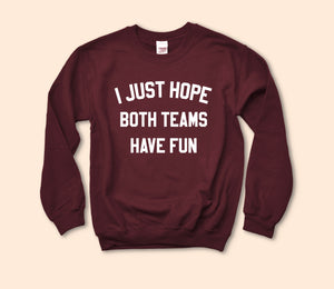 I Just Hope Both Teams Have Fun Sweatshirt - HighCiti