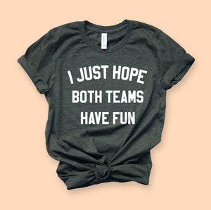 I Just Hope Both Teams Have Fun Shirt - HighCiti