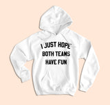 I Just Hope Both Teams Have Fun Hoodie