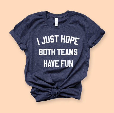 I Hope Both Teams Have Fun Shirt