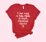 I Just Want To Bake Things And Watch Christmas Movies Shirt