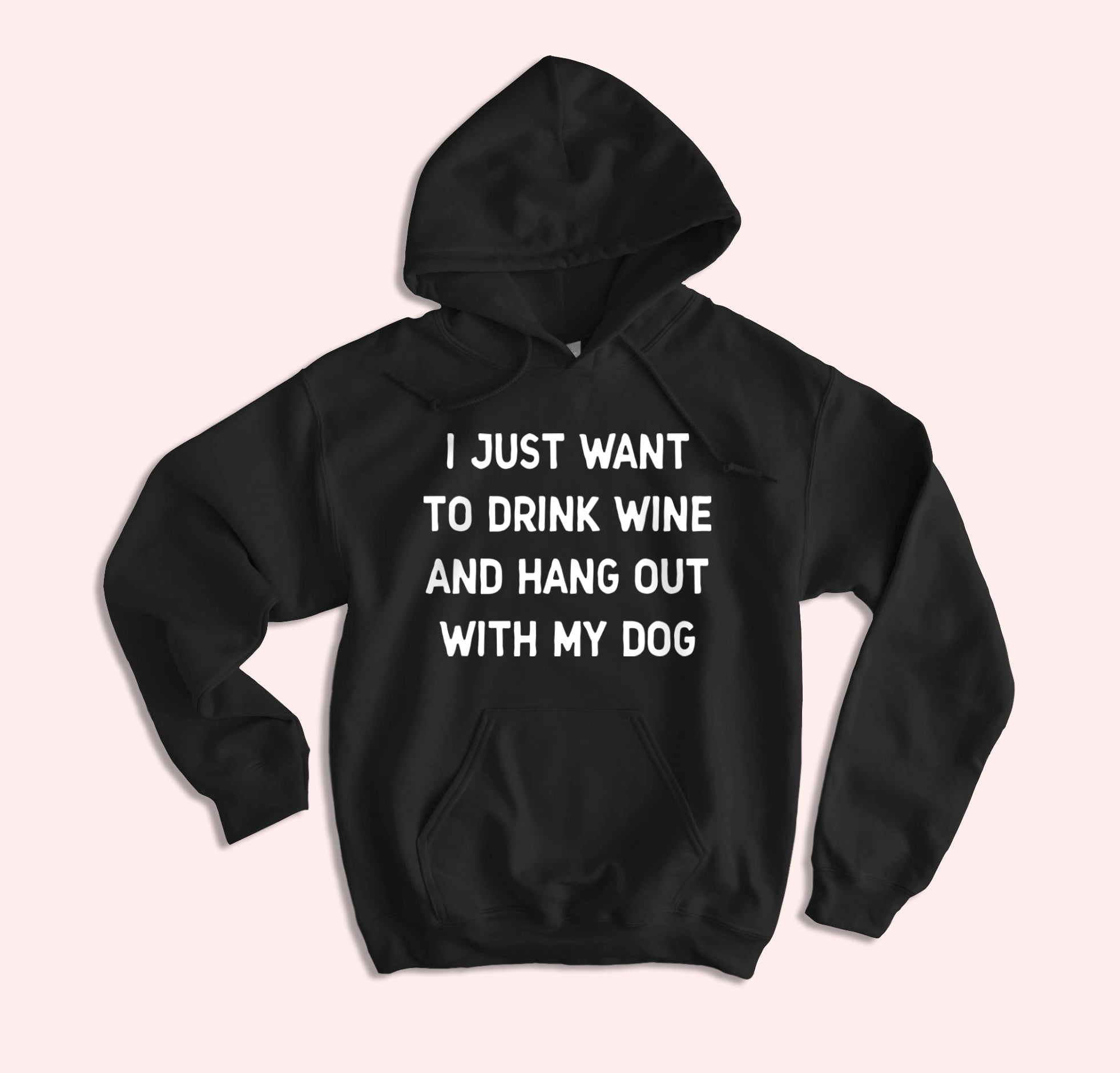 Drink Wine And Hang Out With My Dog Hoodie