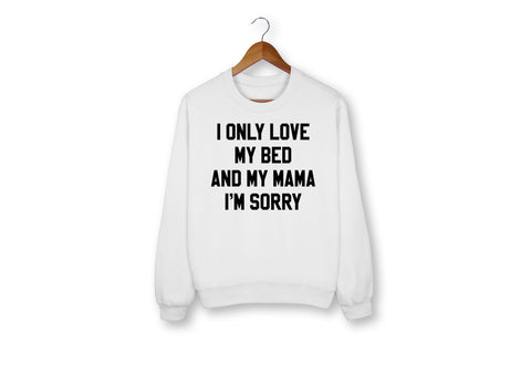 I Only Love My Bed And My Mama Sweatshirt - HighCiti