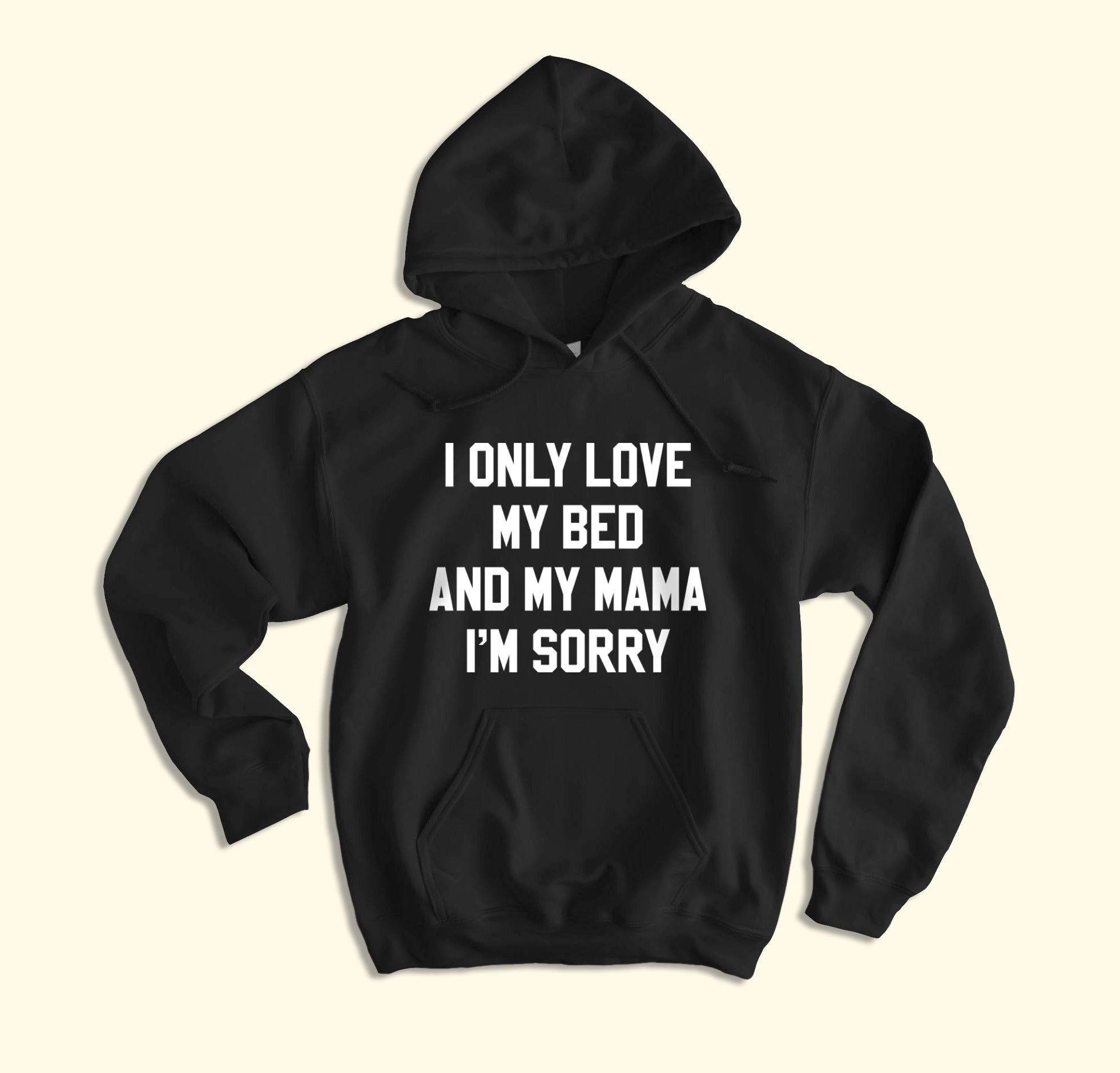 I Only Love My Bed And My Mama Hoodie