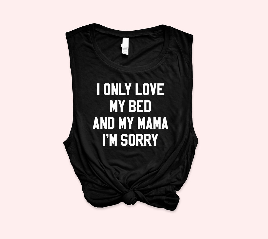I Only Love My Bed And My Mama Muscle Tank - HighCiti