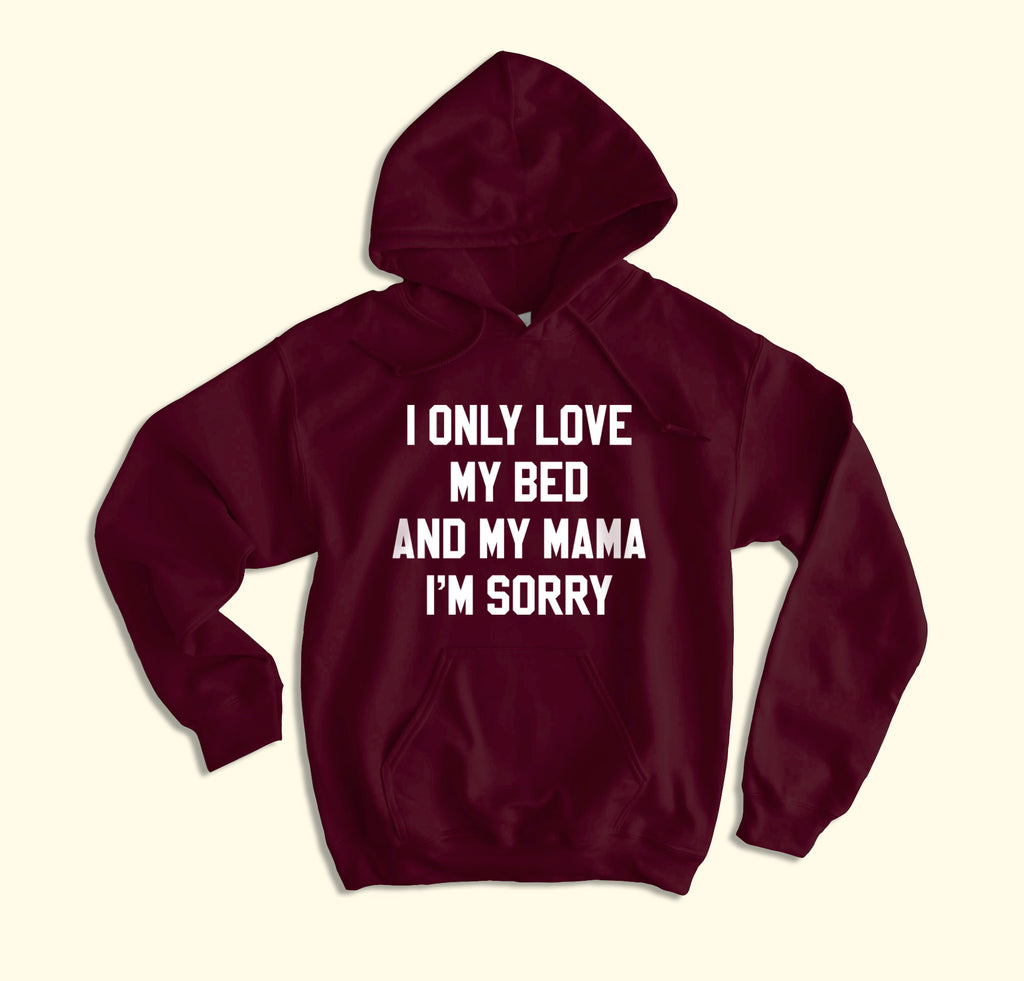 I Only Love My Bed And My Mama Hoodie - HighCiti