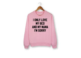I Only Love My Bed And My Mama Sweatshirt