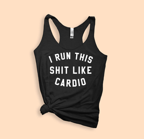 I Run This Shit Like Cardio Tank