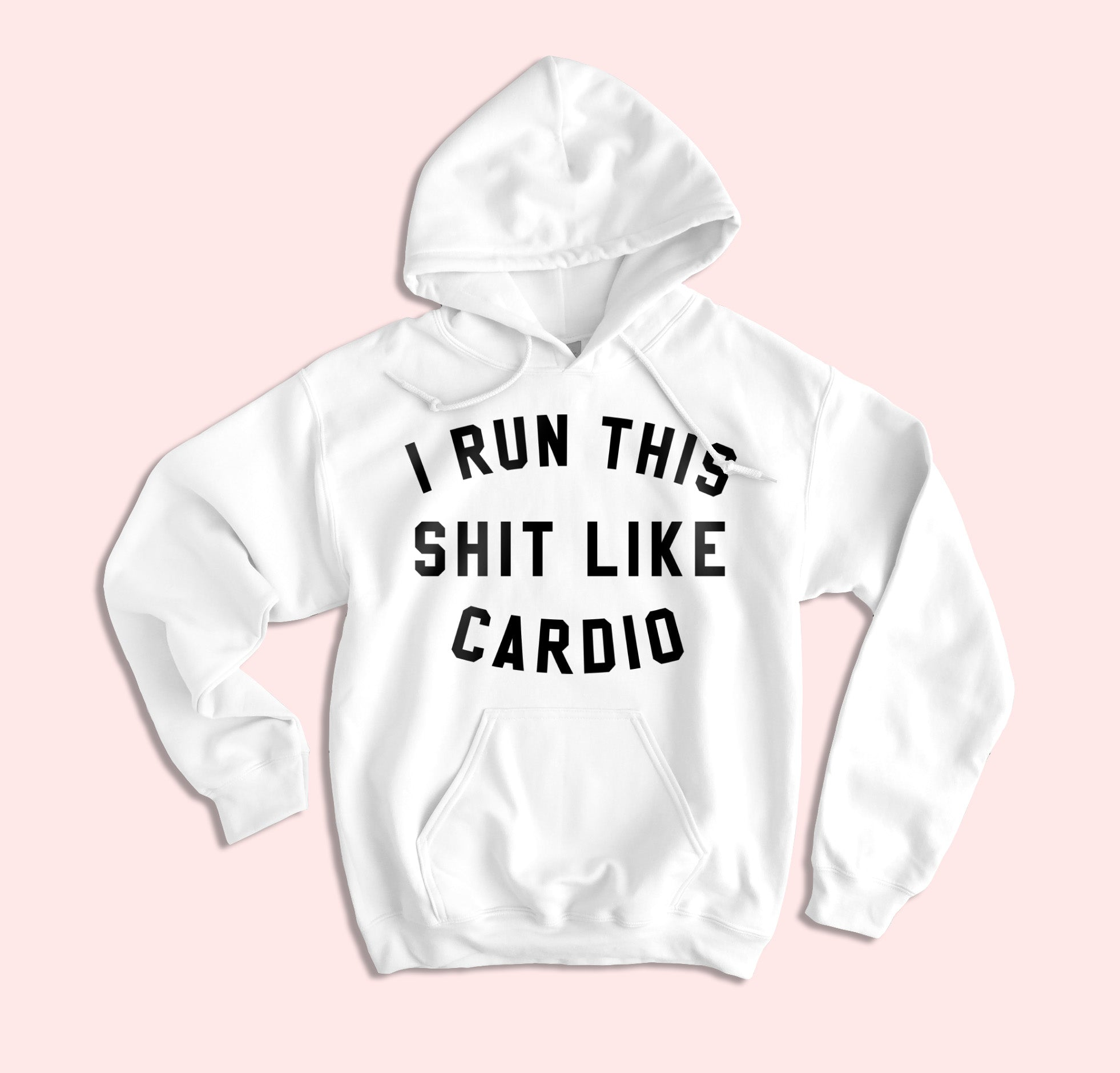 I Run This Shit Like Cardio Hoodie