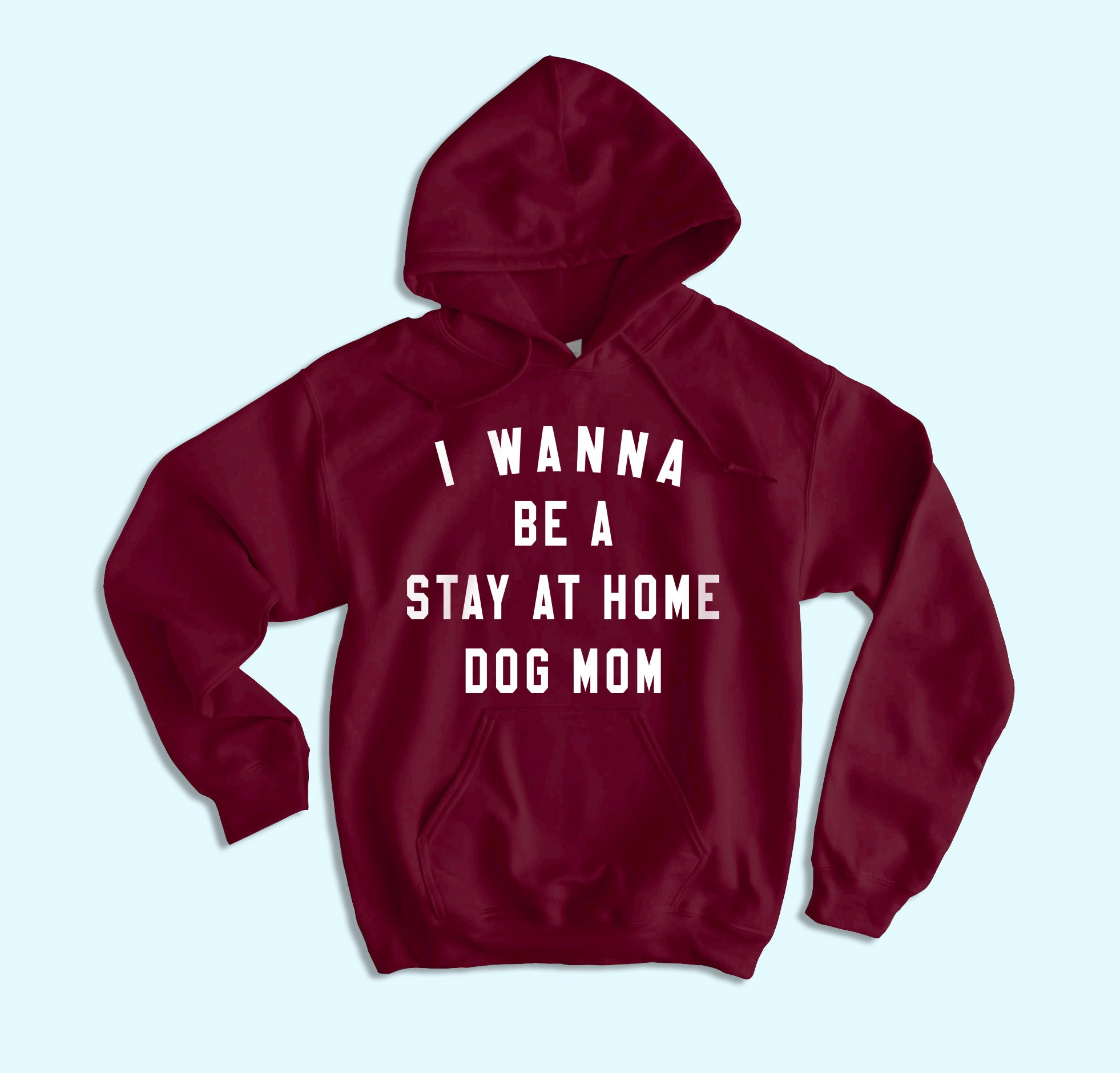 I Wanna Be A Stay At Home Dog Mom Hoodie