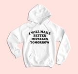 I Will Make Better Mistake Tomorrow Hoodie