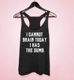 Black tank saying I cannot brain today I has thedumb - HighCiti