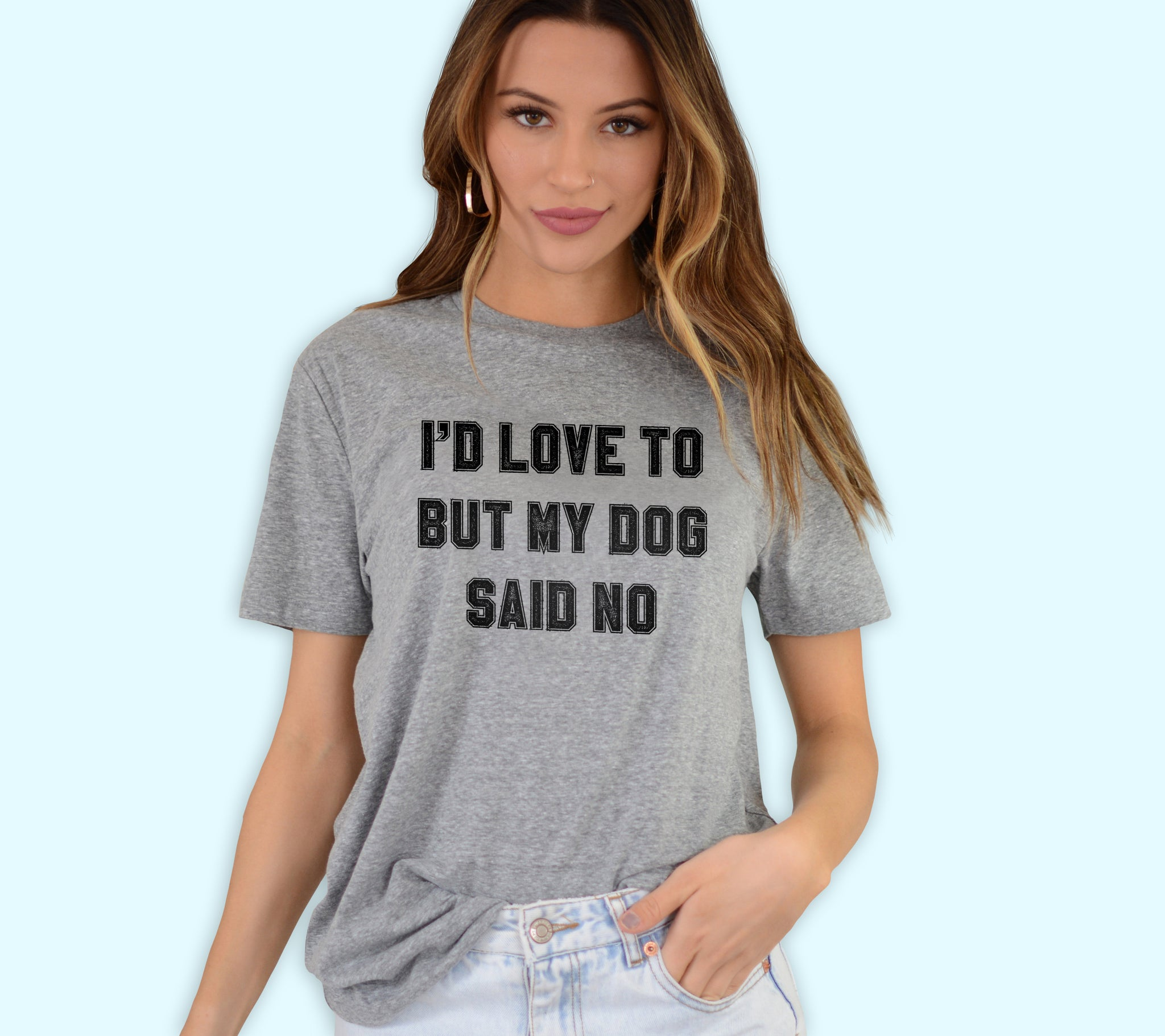 I'd Love To But My Dog Said No Shirt